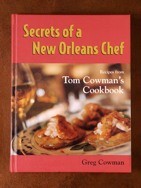 Secrets of a New Orleans Chef with recipes from Tom Cowman's Cookbook by Greg Cowman